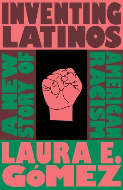 'Inventing Latinos: A New Story of American Racism' by Laura E. Gómez