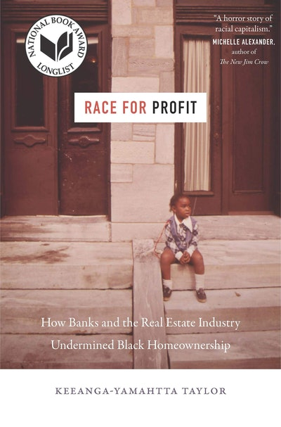 'Race for Profit: How Banks and the Real Estate Industry Undermined Black Homeownership' by Keeanga-...