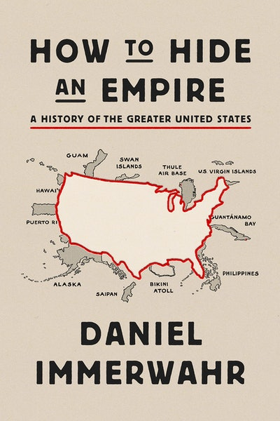 'How to Hide an Empire: A History of the Greater United States' by Daniel Immerwahr