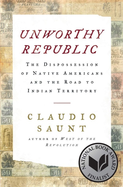 'Unworthy Republic: The Dispossession of Native Americans and the Road to Indian Territory' by Claud...