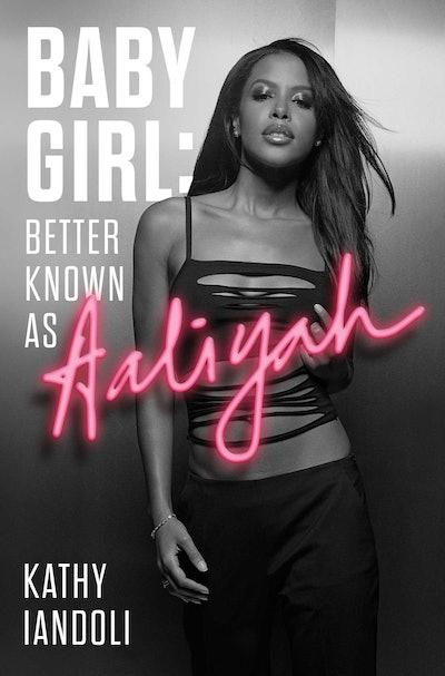 'Baby Girl: Better Known as Aaliyah' by Kathy Iandoli