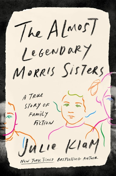 'The Almost Legendary Morris Sisters: A True Story of Family Fiction' by Julie Klam