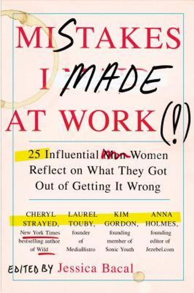 'Mistakes I Made at Work' edited by Jessica Bacal
