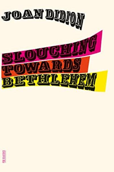 'Slouching Towards Bethlehem' by Joan Didion