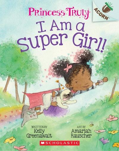 Princess Truly I Am A Super Girl by Kelly Greenawalt, art by Amariah Rauscher