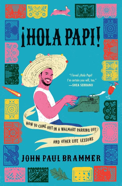 '¡Hola Papi!: How to Come Out in a Walmart Parking Lot and Other Life Lessons' by John Paul Brammer