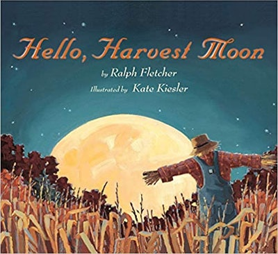 'Hello, Harvest Moon' by Ralph Fletcher, illustrated by Kate Kiesler