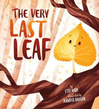 'The Very Last Leaf' by Stef Wade, illustrated by Jennifer Davison