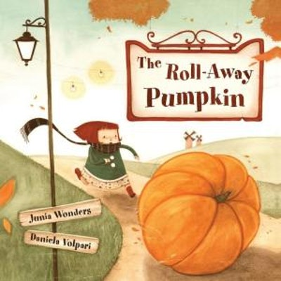 'The Roll-Away Pumpkin' by Junia Wonders, illustrated by Daniela Volpari