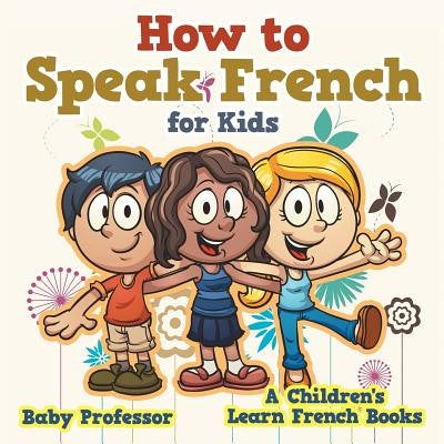 """Cover art for """"How to Speak French for Kids""""; three kids standing beside each other, arms over shoul..."""