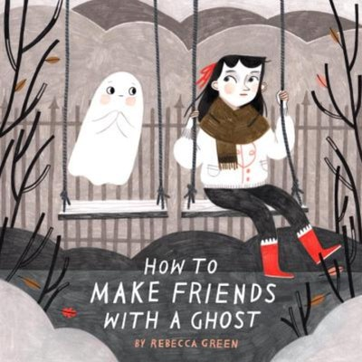 'How To Make Friends With A Ghost' written and illustrated by Rebecca Green