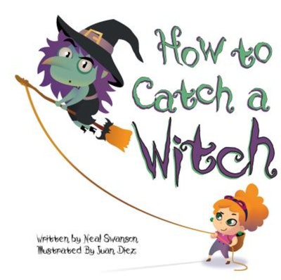 'How To Catch A Witch' by Juan Diez, illustrated by Neal Swanson
