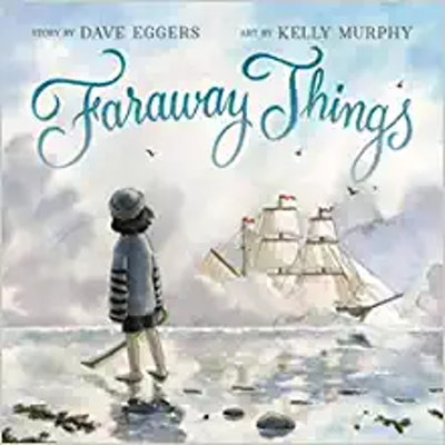 'Faraway Things' by Dave Eggers & Kelly Murphy