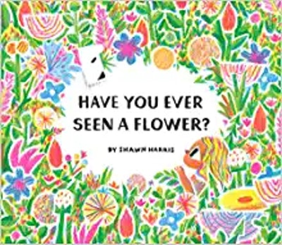 'Have You Ever Seen A Flower' by Shawn Harris