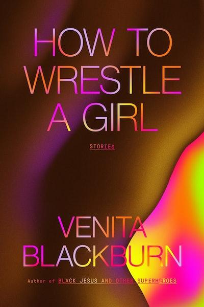'How to Wrestle a Girl' by Venita Blackburn