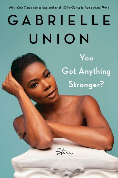 'You Got Anything Stronger?' by Gabrielle Union