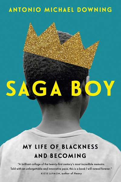 'Saga Boy: My Life of Blackness and Becoming' by Antonio Michael Downing