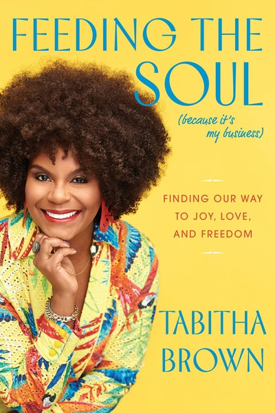'Feeding the Soul (Because It's My Business): Finding Our Way to Joy, Love, and Freedom' by Tabitha ...
