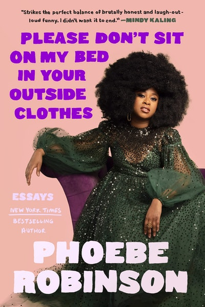 'Please Don't Sit on My Bed in Your Outside Clothes' by Phoebe Robinson