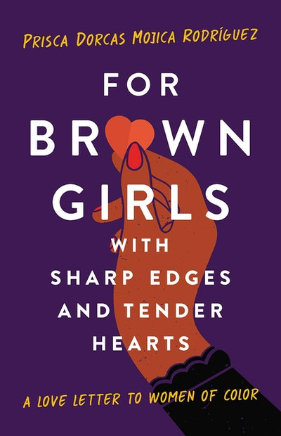'For Brown Girls with Sharp Edges and Tender Hearts: A Love Letter to Women of Color' by Prisca Dorc...