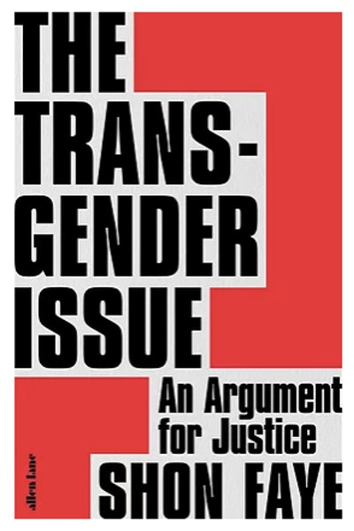'The Transgender Issue: An Argument for Justice' by Shon Faye