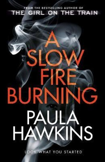 'A Slow Fire Burning'  by Paula Hawkins