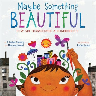 'Maybe Something Beautiful' by F. Isabel Campoy and Theresa Howell, illustrated by Rafael López