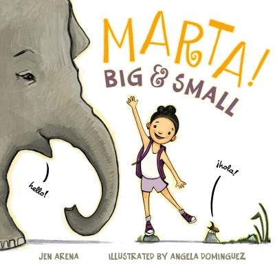 'Marta! Big & Small' by Jen Arena, illustrated by Angela Dominguez
