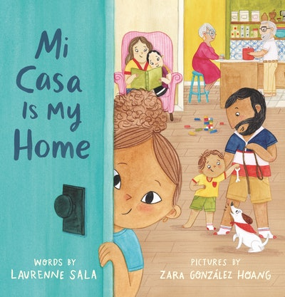'Mi Casa Is My Home' by Laurenne Sala, illustrated by Zara González Hoang