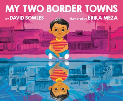 'My Two Border Towns' by David Bowles, illustrated by Erika Meza