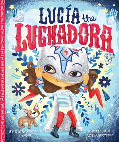 'Lucia the Luchadora' by Cynthia Leonor Garza, illustrated by Alyssa Bermudez