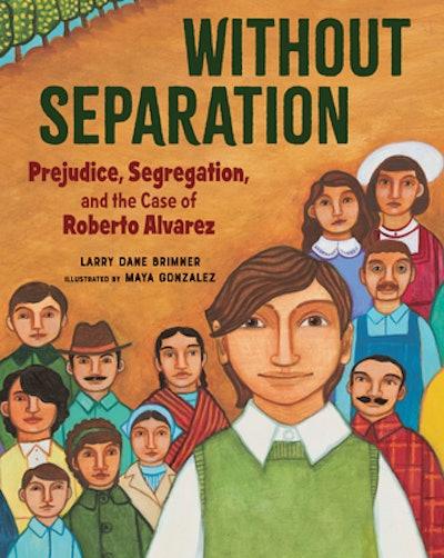 'Without Separation: Prejudice, Segregation, and the Case of Roberto Alvarez' by Larry Dane Brimner,...