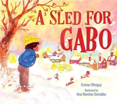 'A Sled for Gabo' by Emma Otheguy, illustrated by Ana Ramírez González