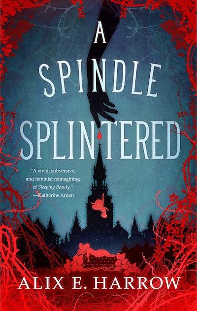 'A Spindle Splintered' by Alix E. Harrow