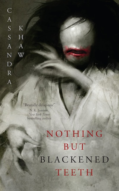 'Nothing but Blackened Teeth' by Cassandra Khaw
