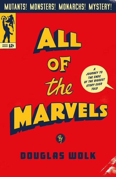 'All of the Marvels: A Journey to the Ends of the Biggest Story Ever Told' by Douglas Wolk