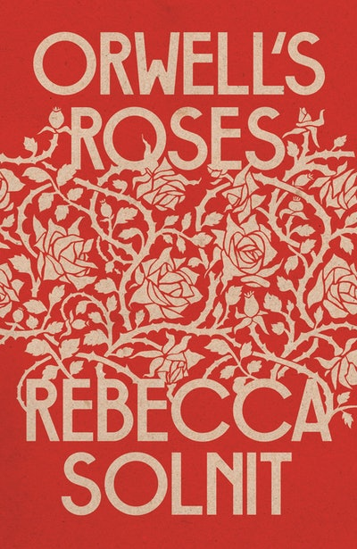 'Orwell's Roses' by Rebecca Solnit