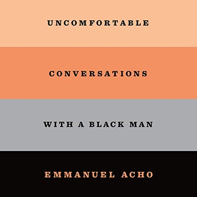 'Uncomfortable Conversations with a Black Man' by Emmanuel Acho, read by the author