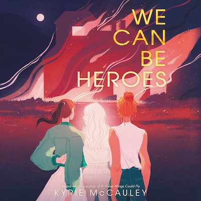 'We Can Be Heroes' by Kyrie McCauley, read by Katherine Littrell, Sura Siu, Emily Lawrence, James Pa...