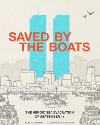 'Saved By The Boats: The Heroic Sea Evacuation Of September 11' by Julie Gassman, illustrated by Ste...