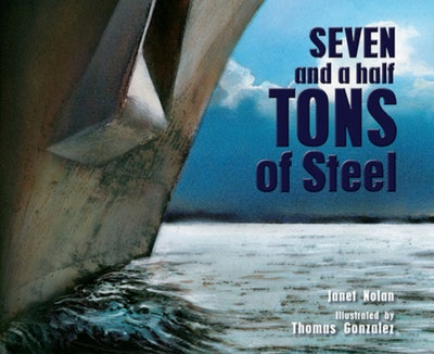 'Seven And A Half Tons Of Steel' written by Janel Nolan, illustrated by Thomas Gonzalez