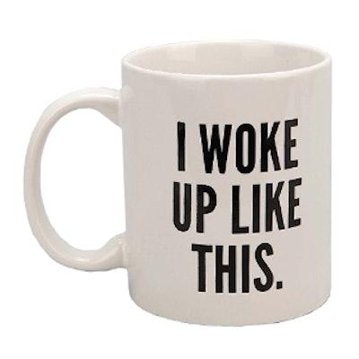 """I Woke Up Like This"" Mug"