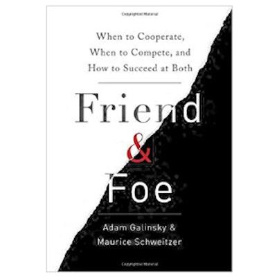 Friend & Foe by Adam Galinsky and Maurice Schweitzer