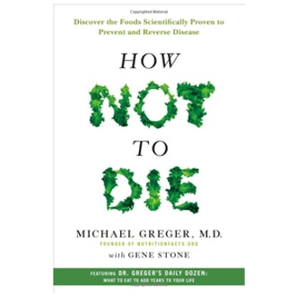 How Not To Die by Michael Greger and Gene Stone