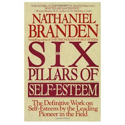 The Six Pillars of Self-Esteem by Nathaniel Branden